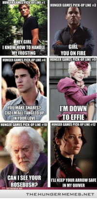 "<p>The Hunger Games Pick Up Lines <a href=""http://ift.tt/12qQhjZ"">http://ift.tt/12qQhjZ</a></p>: HUNGER GAMES PICKUPLINE #1  HUNGER GAMES PICK-UP LINE #3  HEY GIRL  I KNOW HOW TO HANDLE  MY FROSTING  HUNGER GAMES PICK-UP LINE #  GIRL  YOU ON FIRE  JNGER GAMES PICKUP LINER  IM DOWN  YOU MAKE SNARES?  CUZIMALL TANGLEDUP  IN YOUR LOVE  TO EFFIE  HUNGER GAMES PICK-UP LINE #  UNGER GAMES PICK-UP LINE #12  CAN I SEE YOUR  ROSEBUSH?  TLL KEEP YOUR ARROW SAFE  IN MY QUIVER  THE HUNGERMEMES.NET <p>The Hunger Games Pick Up Lines <a href=""http://ift.tt/12qQhjZ"">http://ift.tt/12qQhjZ</a></p>"