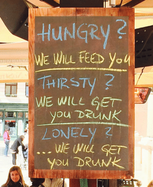 Drunk, Hungry, and Tumblr: HUNGRY  we WIlL FEED you  2  WE WILL GET  you DRUNK  LONELyて srsfunny:This Bar Knows Me Too Well
