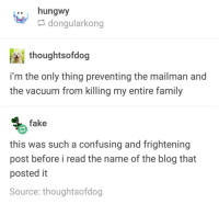 Fake, Family, and Blog: .. hungwy  dongularkong  thoughtsofdog  i'm the only thing preventing the mailman and  the vacuum from killing my entire family  fake  this was such a confusing and frightening  post before i read the name of the blog that  posted it  Source: thoughtsofdog Vacuum horror