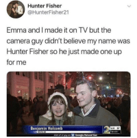 Lol, Camera, and Georgia: Hunter Fisher  @HunterFisher21  Emma and I made it on TV but the  camera guy didn't believe my name was  Hunter Fisher so he just made one up  for me  Benjamin Holcomb  6:33 20  Owsbh  SIGN UP AT P9 con  Georgia Natural Gas Lol