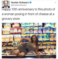 Memes, 🤖, and Cheese: Hunter Schwarz  (a hunterschwarz  Happy 10th anniversary to this photo of  a woman posing in front of cheese at a  grocery store Just change that little two in the bottom right corner and we're fine.