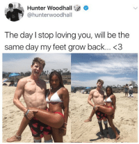 Memes, Back, and 🤖: Hunter Woodhall  @hunterwoodhall  The day I stop loving you, will be the  same day my feet grow back... <3 😍❤️Love has no boundaries.