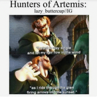 "Hunters of Artemis  lazy want oBay single  and rot my ir flow in the wind  ""as I ride through the gle  firing arrows intethe Sunset."" Lol - - - - Tags : hunter artemis pjo hoo"