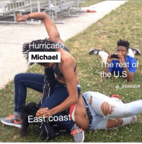 Jokes, Michael, and Dank Memes: Hurrican  Michael  The rest of  the U.S  Blotkaye  East coast I'm not even there hhhahahaha jokes on u Michael