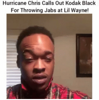 Lil Wayne, Memes, and Hurricane: Hurricane Chris Calls Out Kodak Black  For Throwing Jabs at Lil Wayne! hurricanechris got some to say to kodackblack... 🤔🤔🤔 who'd win 1on 1?