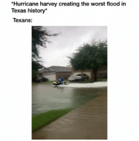 Lol: *Hurricane harvey creating the worst flood in  Texas history*  Texans: Lol