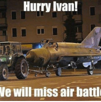 Hurry Ivan!  We will miss air battl russian lol latenight war mig lost
