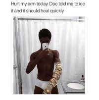 Funny, Today, and Ice: Hurt my arm today. Doc told me to ice  it and it should heal quickly Goodnight whomstdve wants to read me a goodnight story