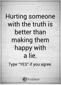 "Memes, Awkward, and Happy: Hurting someone  with the truth is  better than  making them  happy with  a lie.  Type ""YES"" if you agree. Do you want to know the right words to say next time you see your ex? Do you want to put an end to the awkward silences? The comprehensive guide to winning your ex back -> http://bit.ly/Sayingslove"