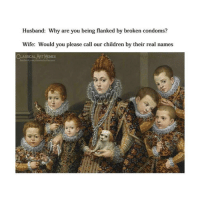Children, Memes, and Classical Art: Husband: Why are you being flanked by broken condoms?  Wife: Would you please call our children by their real names  CLASSICAL ART MEMES Poor husband