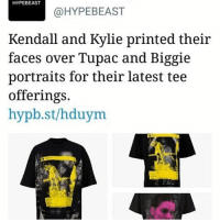 And y'all paying $125 for them? Lol bye: HYPEBEAST  @HYPEBEAST  Kendall and Kylie printed their  faces over Tupac and Biggie  portraits for their latest tee  offerings.  hypb.st/hduym And y'all paying $125 for them? Lol bye