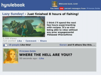 Bailey Jay, Blessed, and Lazy: hyrulebook  Welcome back, Link!  You have 999 unread messages from: Princess Zelda  Lazy Sunday! Just finished 8 hours of fishing!  I think I'lI spend the next  few hours experimenting  with recipes. It's so nice  being able to relax without  any prior engagements!  #blessed #herooftime  3,200 Views  Just posted Like Comment Share  10 people Like this!  Ganon and 9 others like this. ..  Princess Zelda  WHERE THE HELL ARE YOU!?  50 seconds ago Like How Zelda probably feels during Link's selfies... https://t.co/8fEKbJf68q