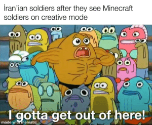 This shit is way to easy: İran'ian soldiers after they see Minecraft  soldiers on creative mode  00  00  T gotta get out of here!  made with mematic This shit is way to easy