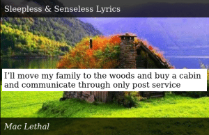 SIZZLE: I'll move my family to the woods and buy a cabin and communicate through only post service