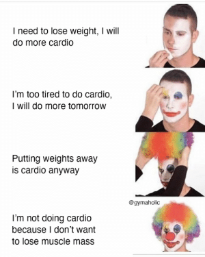 I'm not doing cardio because I don't want to lose muscle mass.  Gymaholic App: https://www.gymaholic.co  #fitness #motivation #meme #workout #gymaholic: I'm not doing cardio because I don't want to lose muscle mass.  Gymaholic App: https://www.gymaholic.co  #fitness #motivation #meme #workout #gymaholic