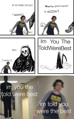 I'm told you were the best by mileslikesmemeslol MORE MEMES: I'm told you were the best by mileslikesmemeslol MORE MEMES