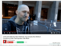 """Dude, Fucking, and Soon...: I 1:29/6:22  SJW Calls Bald Guy Nazi Skinhead. Guy Actually Has Medical  Condition @ Milo Yiannopoulos Talk #Rekt  LT  Duerst The Wuerst  1,168  Subscribe  Download  720  93,499 views <p><a href=""""http://the-real-ted-cruz.tumblr.com/post/157219314324/santusdehonos-cisnowflake"""" class=""""tumblr_blog"""">the-real-ted-cruz</a>:</p>  <blockquote><p><a href=""""http://santusdehonos.tumblr.com/post/157214110687/literallyhitler-equestrianrepublican"""" class=""""tumblr_blog"""">santusdehonos</a>:</p><blockquote> <p><a href=""""http://cisnowflake.tumblr.com/post/157214062306/literallyhitler-equestrianrepublican"""" class=""""tumblr_blog"""">cisnowflake</a>:</p>  <blockquote> <p><a href=""""http://literally--hitler.tumblr.com/post/157212756520/under-freedom-i-flourish-reasonablemongoose"""" class=""""tumblr_blog"""">literally–hitler</a>:</p>  <blockquote> <p><a href=""""http://equestrianrepublican.tumblr.com/post/157212426401/under-freedom-i-flourish-reasonablemongoose"""" class=""""tumblr_blog"""">equestrianrepublican</a>:</p> <blockquote> <p><a href=""""https://under-freedom-i-flourish.tumblr.com/post/157210061505/under-freedom-i-flourish-you-fucking-racist"""" class=""""tumblr_blog"""">under-freedom-i-flourish</a>:</p> <blockquote> <p><a href=""""http://reasonablemongoose.tumblr.com/post/157210045991/you-fucking-racist-skinhead-nazi-fascist-maam"""" class=""""tumblr_blog"""">reasonablemongoose</a>:</p>  <blockquote> <p><a href=""""https://under-freedom-i-flourish.tumblr.com/post/157209807740/you-fucking-racist-skinhead-nazi-fascist-maam"""" class=""""tumblr_blog"""">under-freedom-i-flourish</a>:</p> <blockquote> <p>""""You fucking racist skinhead Nazi Fascist!""""</p> <p>""""Ma'am please, I have Leukemia…""""</p> </blockquote> <p>Oh, Christ! That actually happened?<br/></p> </blockquote>  <p>I hope that's not how it went down.</p> </blockquote> <p>He was in the military and he had a backpack that stopped cellphone signals from blowing up bombs. The backpack caused his hair to become patchy, so he shaved it off to avoid having patchy hair.</p> <f"""