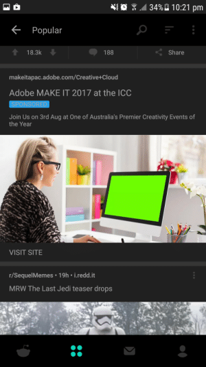 Adobe, Jedi, and Mrw: i , .  34% 10:21 pm  Popular  18.3k  188  Share  makeitapac.adobe.com/Creative+Cloud  Adobe MAKE IT 2017 at the ICC  SPONSORED  Join Us on 3rd Aug at One of Australia's Premier Creativity Events of  the Year  VISIT SITE  r/SequelMemes 19h i.redd.it  MRW The Last Jedi teaser drops memehumor:  This Adobe advertisement on forgot to photoshop something onto the screen….