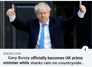 Heh... Sharknado was a thing...: i  9NEWS.COM  Gary Busey officially becomes UK prime  minister while sharks rain on countryside.. Heh... Sharknado was a thing...