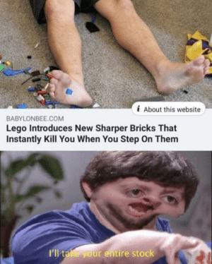 memehumor:  Finally some good fuckin news: i About this website  BABYLONBEE.COM  Lego Introduces New Sharper Bricks That  Instantly Kill You When You Step On Them  I'll take your entire stock memehumor:  Finally some good fuckin news
