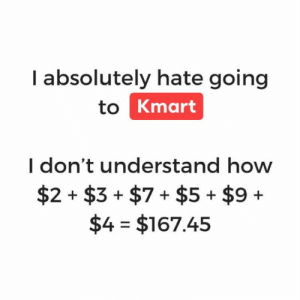 Memes, Kmart, and 🤖: I absolutely hate going  to Kmart  I don't understand how  $2 + $3+ $7+ $5+$9+  $4 - $167.45 Why tho 🤷‍♀️🤷‍♀️