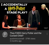 Harry Potter And The Cursed Child: I ACCIDENTALLY  STAGE PLAY?  18:07  They FIXED Harry Potter and the  Cursed Child?  austinmcconnell 379K views  3 months ago