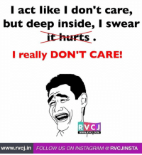 Memes, 🤖, and Deep: I act like I don't care  but deep inside, swear  it hurts  I really DON'T CARE!  RVCJ  WWW. RVCJ.COM  www.rvcj.in FOLLOW US ON INSTAGRAM RVCJINSTA My problem.