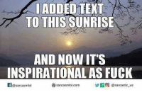 How Internet Inspiration Works: I ADDED TEXT  TO THIS  SUNRISE  AND NOW IT'S  INSPIRATIONAL AS FUCK  Sarcasmlol.com  @sarcastic us  @sarcasmlo How Internet Inspiration Works