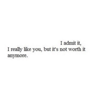 https://iglovequotes.net/: I admit it,  really like you, but it's not worth it  anymore. https://iglovequotes.net/