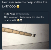 Shit, Wtf, and Angel: I ain't ever seen no cheap shit like this  LMFAOOO  Hell's Angel @MajinBlxxdy  This nigga really just marked the blunt for  rotation WTF Y'all need to relax 😂🍁 https://t.co/X9L5RIZQqU
