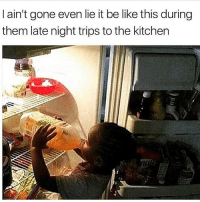 Those late night thirst trips ain't no joke! 😩😂💯 https://t.co/sUoNWKmMZJ: I ain't gone even lie it be like this during  them late night trips to the kitchen Those late night thirst trips ain't no joke! 😩😂💯 https://t.co/sUoNWKmMZJ