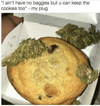 """Memes, 🤖, and Cookie: """"I ain't have no baggies but u can keep the  cookies too  my plug Im not sure if I should be happy or mad..😑😂😂"""