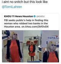 The Foundation Bank Robber 😂😂😂😂: i aint no snitch but this look like  TomiLahren  KHOU 11 News Houston  @KHOU  FBI seeks public's help in finding this  woman who robbed two banks in the  Houston area. on khou.com/2kfovDX  Capital The Foundation Bank Robber 😂😂😂😂