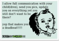 dren: I allow full communication with your  child dren), send you pics, update  you on everything yet you  still don't want to be  there?  yep that makes you  a deadbeat  ROTTEN CARDSUARB