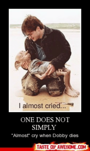 """One Does Not Simplyhttp://omg-humor.tumblr.com: I almost cried..  ONE DOES NOT  SIMPLY  """"Almost"""" cry when Dobby dies  TASTE OF AWESOME.COM One Does Not Simplyhttp://omg-humor.tumblr.com"""