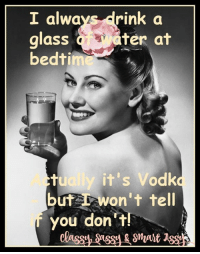 So keep your Cocoa to yourself!: I alwa  rink a  glass  ter at  bedtin  tually it's Vodk  but won't tell  you don't!  Classy Smart So keep your Cocoa to yourself!