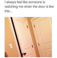 Memes, Wshh, and Deadass: I always feel like someone is  watching me when the door is like  this... Deadass though...😳😩💯 WSHH