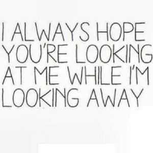 https://iglovequotes.net/: I ALWAYS HOPE  YOU'RE LOOKING  AT ME WHILE IM  LOOKING AWAY https://iglovequotes.net/
