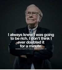 Memes, Business, and 🤖: I always knew was going  to be rich. I don't think I  ever doubted it  for a minute.  WARREN BUFFETT BUSINESS MINDSET101 Believe in yourself! Inspired by @empiremindset101