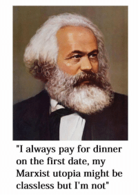 "Date, Marxist, and Utopia: ""I always pay for dinner  on the first date, my  Marxist utopia might be  classless but I'm not"" Men, take notes… https://t.co/lEgxqVnvX4"