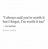 "https://t.co/I6gMO3wYjO: ""I always said you're worth it  but I forgot, I'm worth it too""  (via fauthist)  Source: fauthist https://t.co/I6gMO3wYjO"