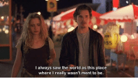 Saw, World, and The World: I always saw the world as this place  where I reallv wasn't ment to be.