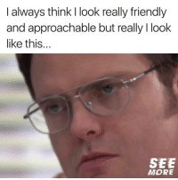 Memes, True, and 🤖: I always think I look really friendly  and approachable but really I look  like this...  SEE  MORE True 🙂
