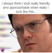 MeIRL, Think, and Look: I always think I look really friendly  and approachable when really  look like this... Meirl