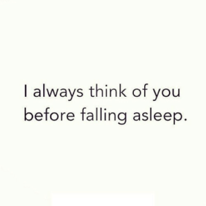 http://iglovequotes.net/: I always think of you  before falling asleep http://iglovequotes.net/