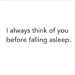 https://iglovequotes.net/: I always think of you  before falling asleep. https://iglovequotes.net/