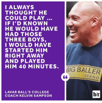 So just how good was LaVar Ball in college, really? (Link in bio): I ALWAYS  THOUGHT HE  COULD PLAY  IF I'D KNOWN  HE WOULD HAVE  HAD THOSE  THREE BOYS,  I WOULD HAVE  STARTED HIM  RIGHT AWAY  AND PLAY ED  HIM 40 MINUTES  LAVAR BALL'S COLLEGE  COACH KELVIN SAMPSON  BIG BALLER  BRAND  br So just how good was LaVar Ball in college, really? (Link in bio)