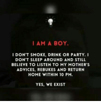 Memes, Party, and Home: I AM A BOY.  I DON'T SMOKE, DRINK OR PARTY. I  DON'T SLEEP AROUND AND STILL  BELIEVE TO LISTEN TO MY MOTHER'S  ADVICES, REBUKES AND RETURN  HOME WITHIN 10 PM.  YES, WE EXIST