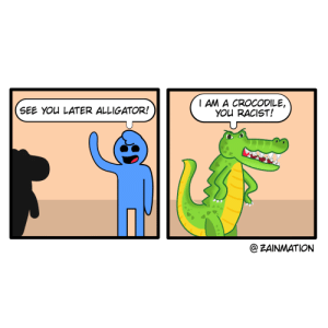 [OC] in a while: I AM A CROCODILE,  YOU RACIST!  SEE YOU LATER ALLIGATOR!  @ZAINMATION [OC] in a while