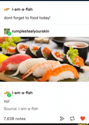 : i-am-a-fish  dont forget to food today!  rumplestealyourskin  i-am-a-fish  no!  Source: i-am-a-fish  7,638 notes  ifunny.co